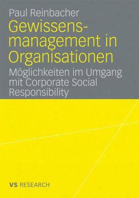 Gewissensmanagement In Organisationen: M Glichkeiten Im Umgang Mit Corporate Social Responsibility