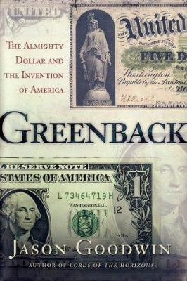 Greenback: The Almighty Dollar And The Invention Of America