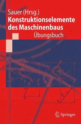 Konstruktionselemente Des Maschinenbaus - Bungsbuch: Mit Durchgerechneten L Sungen