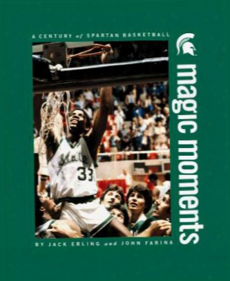 Magic Moments: A Century Of Spartan Basketball