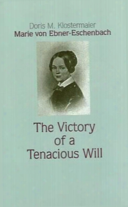 Marie Von Ebner-eschenbach: The Victory Of A Tenacious Will.