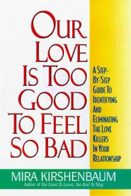Our Love Is Too Good To Feel So Bad: A Step-by-step Guide To Identifying And Eliminating The Love Killer In Your Relationship