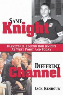 Same Knight, Different Channel: Basketball Legend Bob Knight At West Point And Today