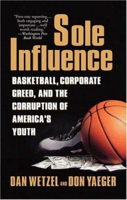 Sole Influenc E: Basketball, Corporate Greed, And The Corruption Of America's Youth