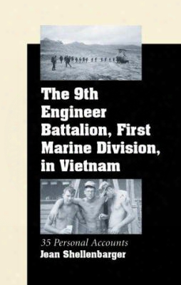 The 9th Engineer  Battalion, First Marine Division, In Vietnam: 35 Personal Accounts
