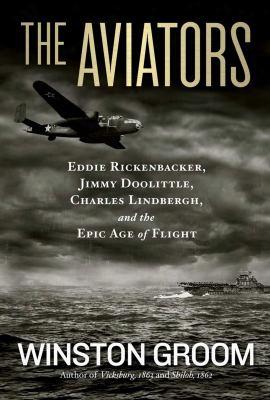 The Aviators: Eddie Rickenbacker, Jimmy Doolittle, Charles Lindberg, And The Epic Age Of Flight