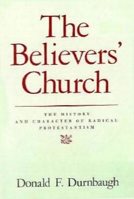The Believers' Church: The History And Character Of Rad Ical Protestantism