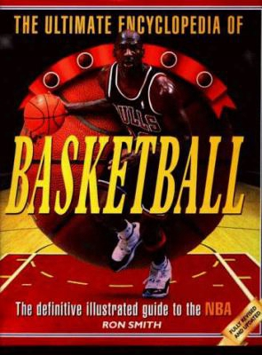 The Ultimate Encyclopedia Of Basketball: The Definitive Illustrated Guide To The Nba