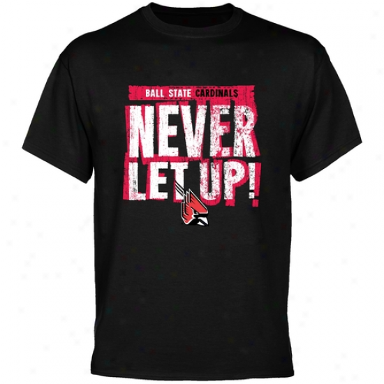 Ball State Cardinals Shirtts : Ball State Cardinals Black Never Let Up Shirts
