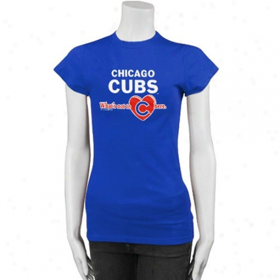 Chicago Cubs Attire: Chicago Cubs Royal Blue Ladies What's Not To Love In the present state T-shirt