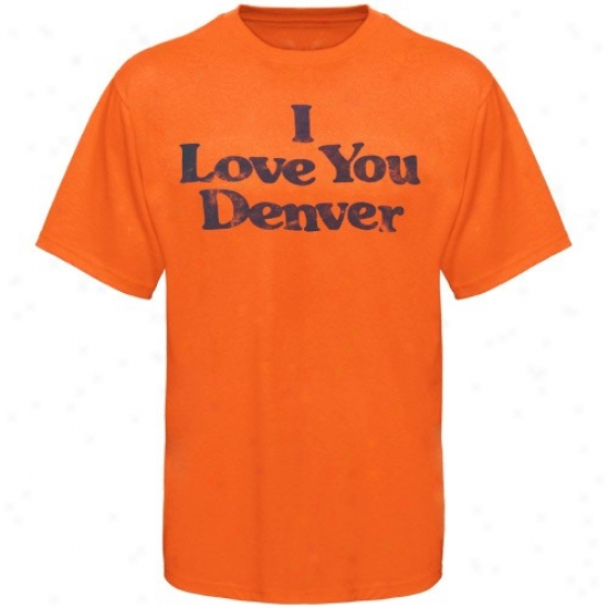 Broncos Shirts : Broncos Orange I Lve You Denver Shirts