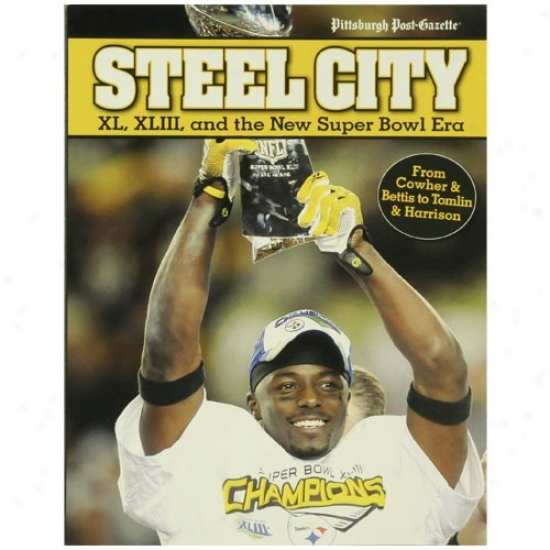 Pittsburgh Steelers Carburet of iron City Xl, Xliii, And The New Super Bowl Era Commemorative Ecition Paperback Book